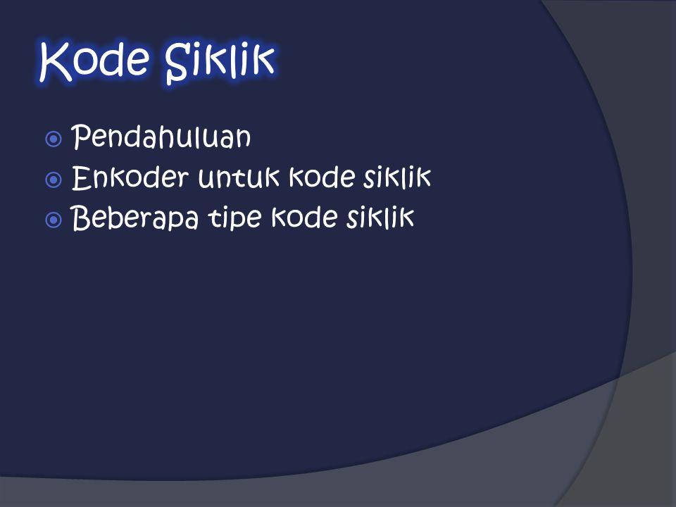  Kode siklik (cyclic codes) merupakan sub-kelas dari kode linier yang memenuhi sifat pergeseran siklik sebagai berikut: bila C = [c n-1 c n-2...
