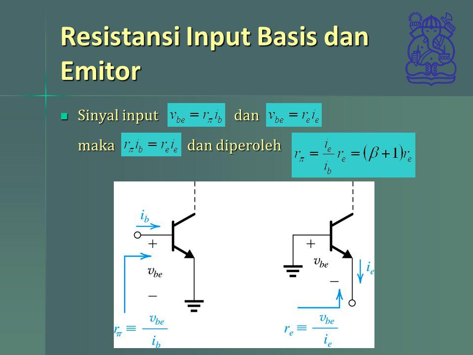 Resistansi Input Basis dan Emitor Sinyal input dan maka dan diperoleh Sinyal input dan maka dan diperoleh