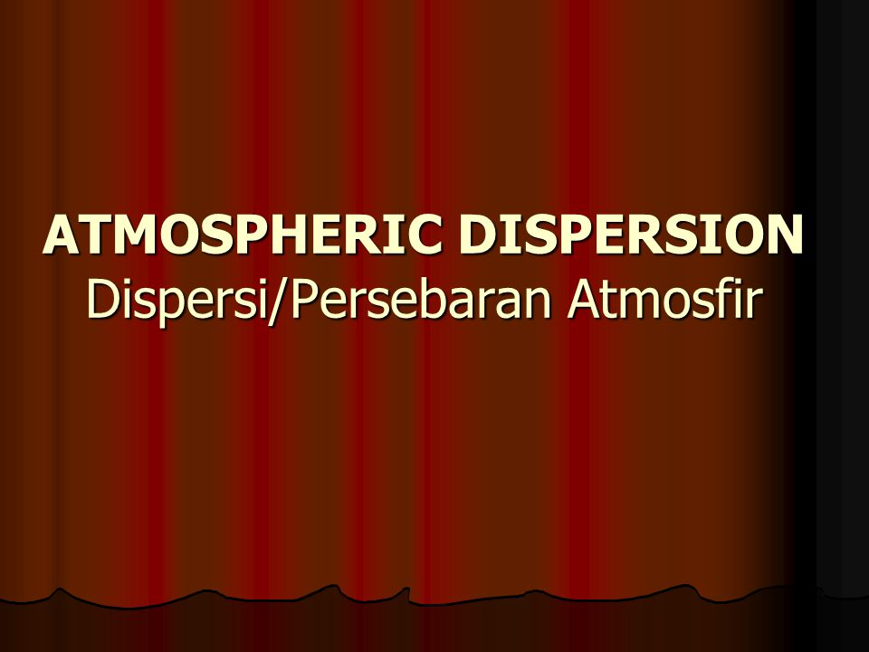 ATMOSPHERIC DISPERSION Dispersi/Persebaran Atmosfir