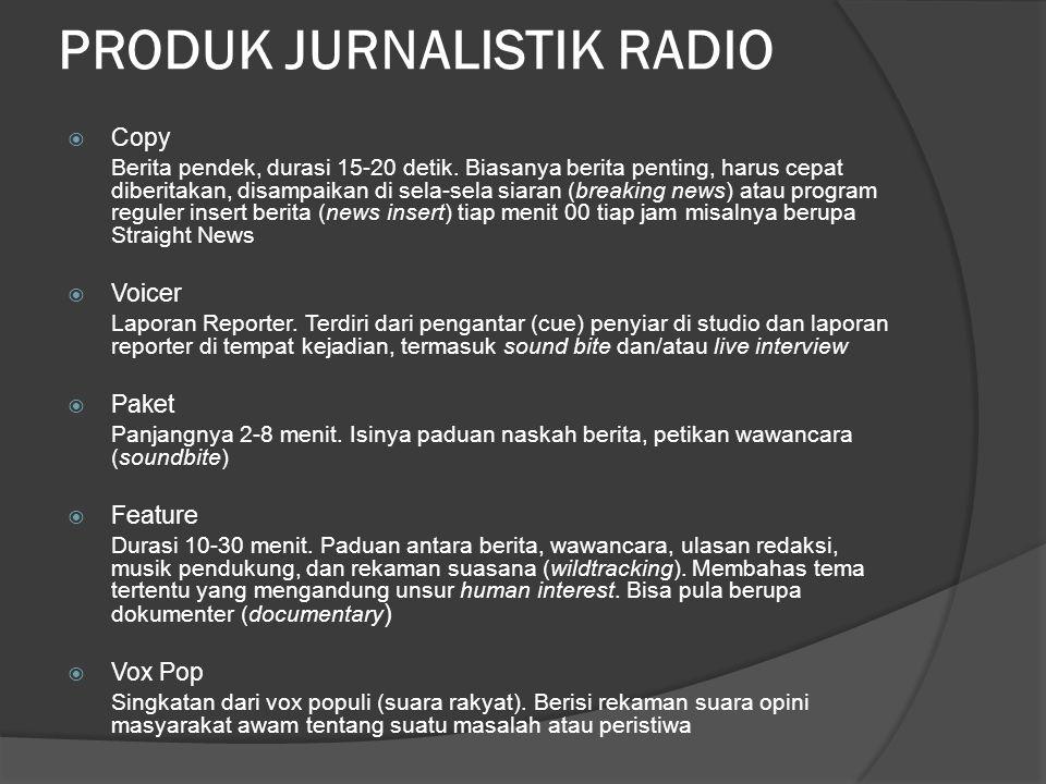 PRODUK JURNALISTIK RADIO  Copy Berita pendek, durasi 15-20 detik.