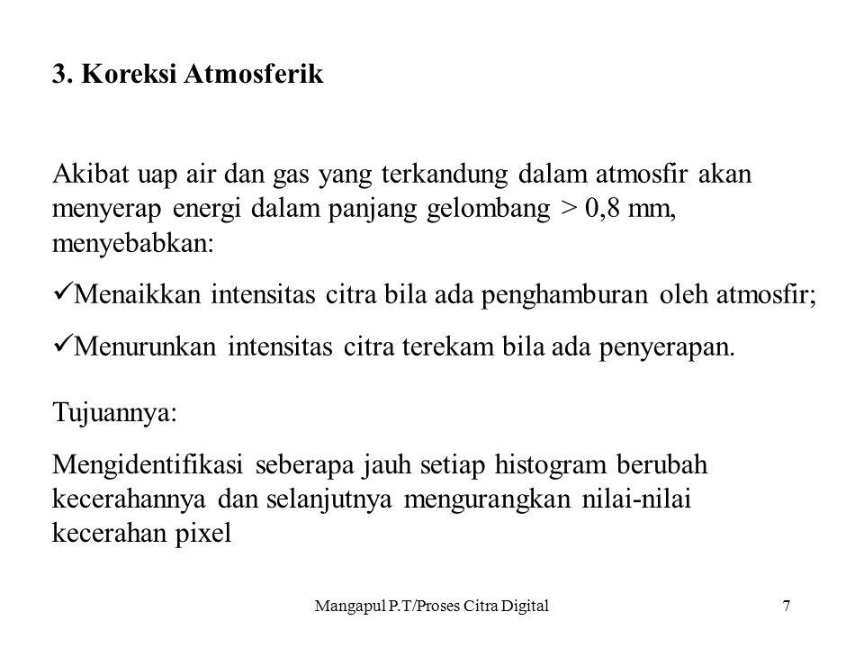 Mangapul P.T/Proses Citra Digital7 3. Koreksi Atmosferik Akibat uap air dan gas yang terkandung dalam atmosfir akan menyerap energi dalam panjang gelo