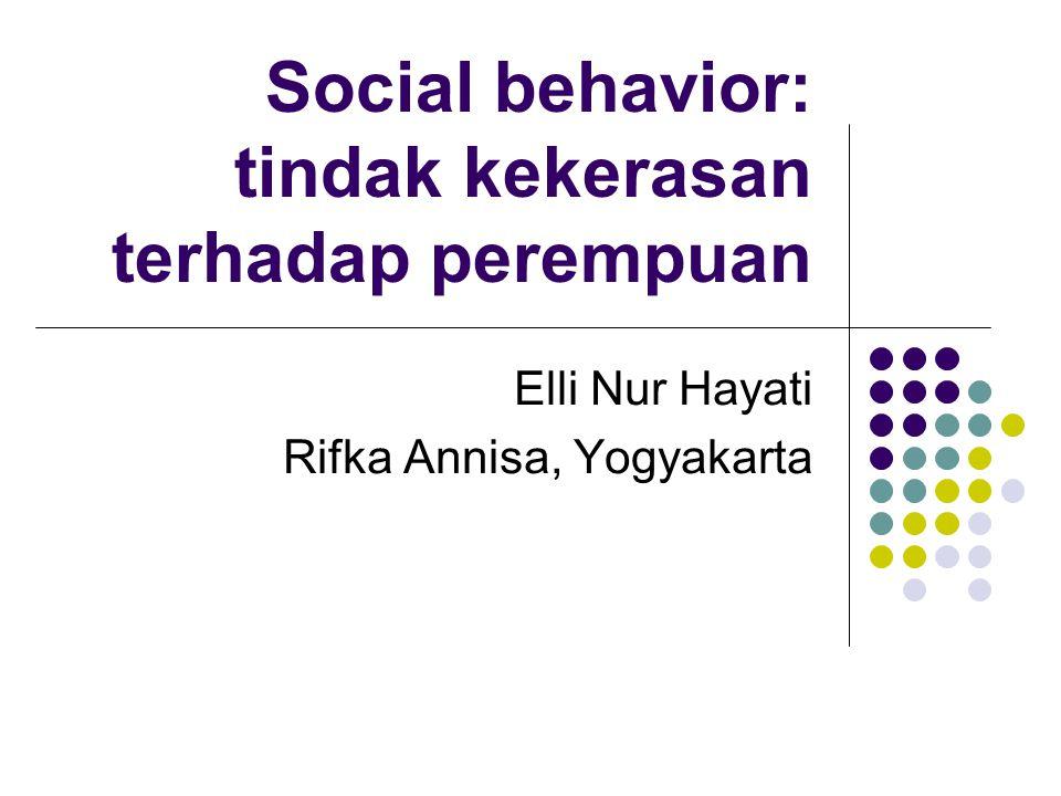Social behavior: tindak kekerasan terhadap perempuan Elli Nur Hayati Rifka Annisa, Yogyakarta