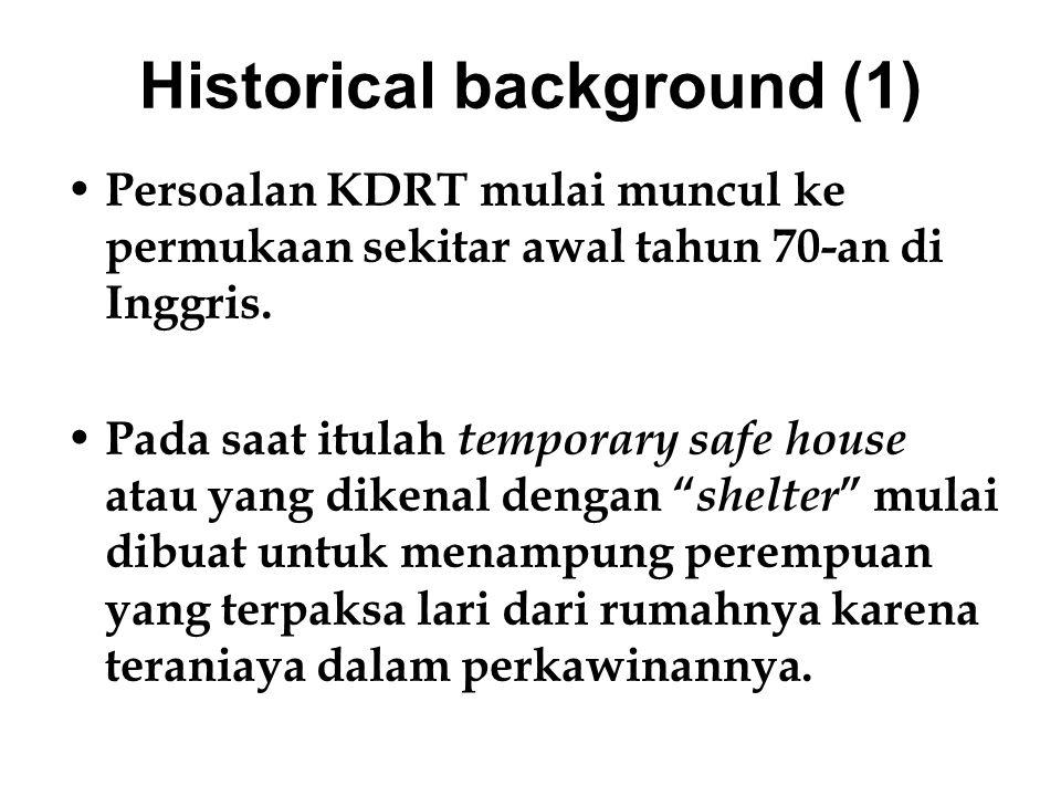 Historical background (1) Persoalan KDRT mulai muncul ke permukaan sekitar awal tahun 70-an di Inggris. Pada saat itulah temporary safe house atau yan