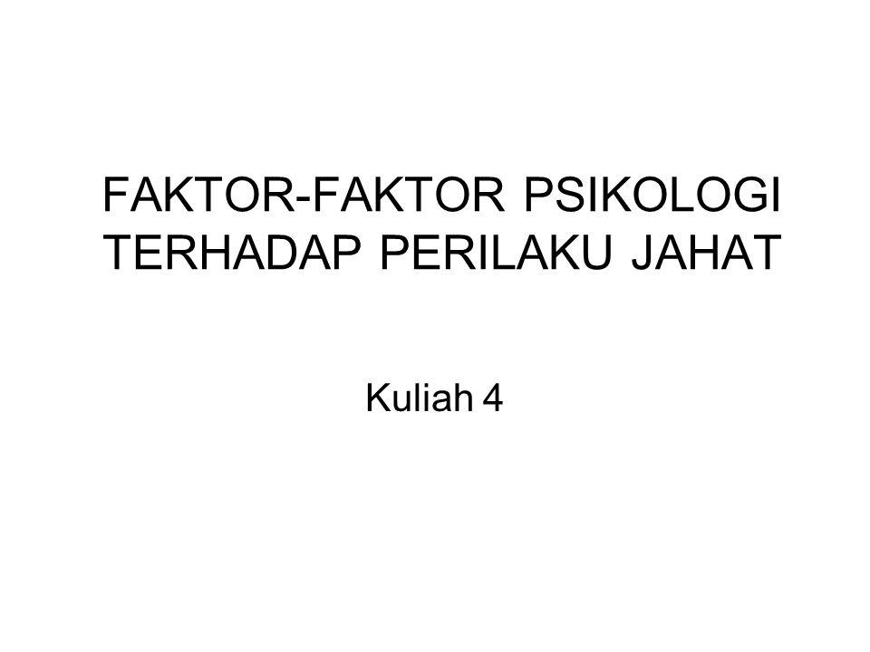 FAKTOR-FAKTOR PSIKOLOGI TERHADAP PERILAKU JAHAT Kuliah 4