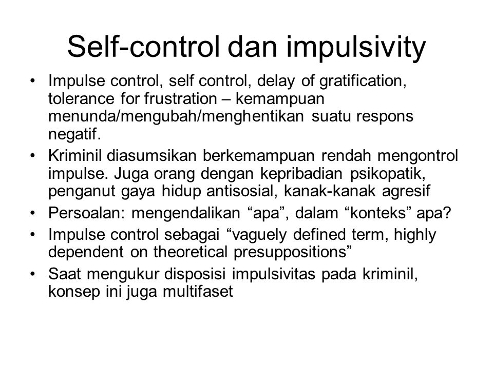 Self-control dan impulsivity Impulse control, self control, delay of gratification, tolerance for frustration – kemampuan menunda/mengubah/menghentika