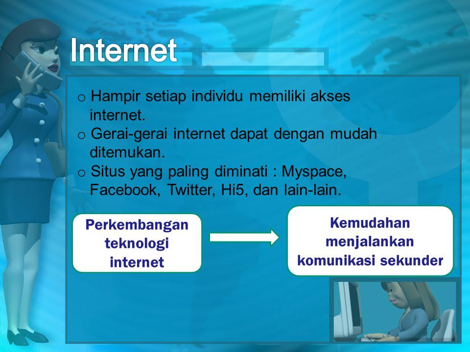 o Hampir setiap individu memiliki akses internet.