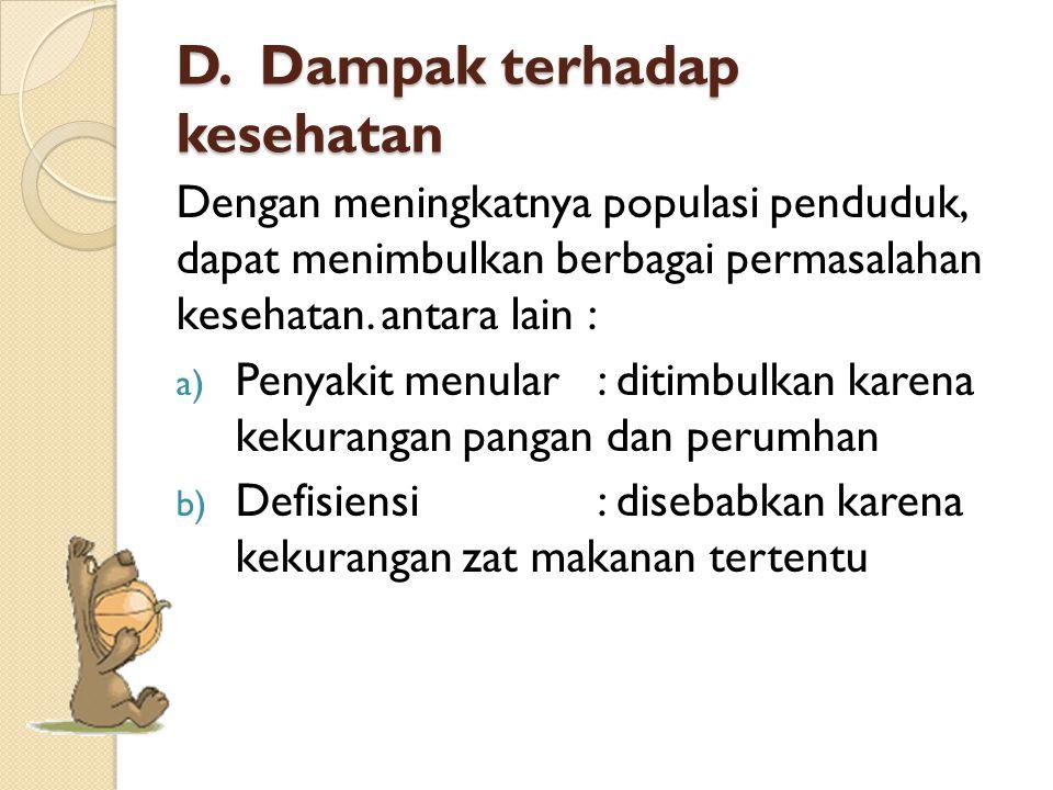 D. Dampak terhadap kesehatan Dengan meningkatnya populasi penduduk, dapat menimbulkan berbagai permasalahan kesehatan. antara lain : a) Penyakit menul