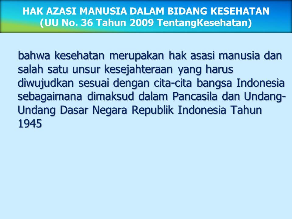 bahwa kesehatan merupakan hak asasi manusia dan salah satu unsur kesejahteraan yang harus diwujudkan sesuai dengan cita-cita bangsa Indonesia sebagaim