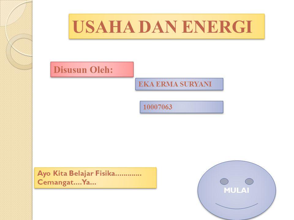 USAHA DAN ENERGI Disusun Oleh: EKA ERMA SURYANI 10007063 Ayo Kita Belajar Fisika.............