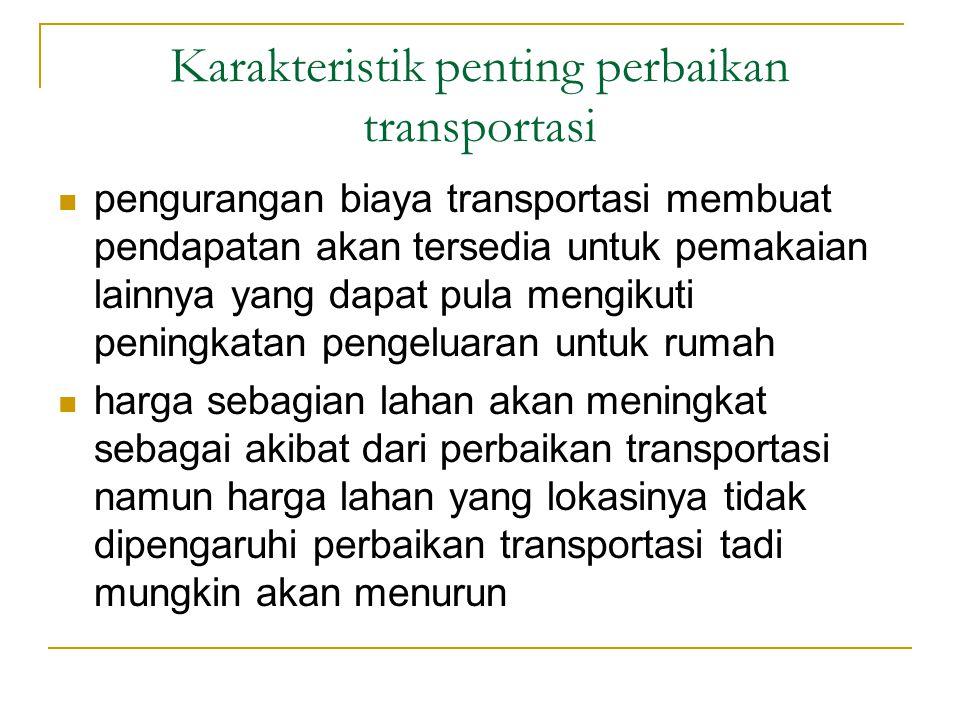 Karakteristik penting perbaikan transportasi pengurangan biaya transportasi membuat pendapatan akan tersedia untuk pemakaian lainnya yang dapat pula m