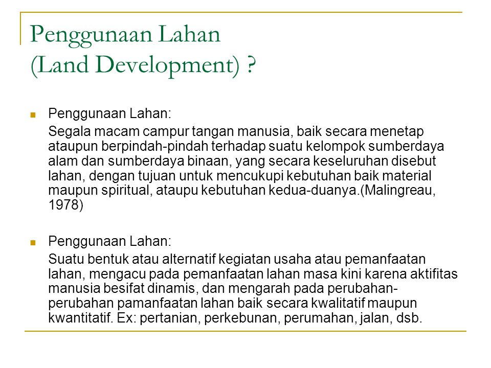 Penggunaan Lahan (Land Development) ? Penggunaan Lahan: Segala macam campur tangan manusia, baik secara menetap ataupun berpindah-pindah terhadap suat