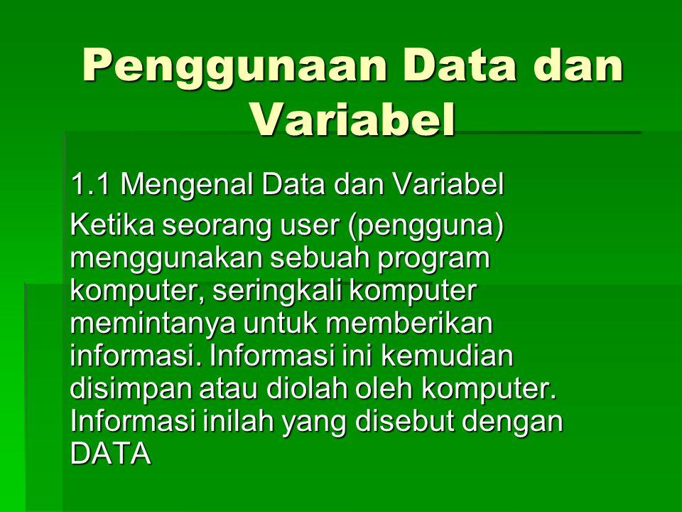 Penggunaan Data dan Variabel 1.1 Mengenal Data dan Variabel Ketika seorang user (pengguna) menggunakan sebuah program komputer, seringkali komputer me