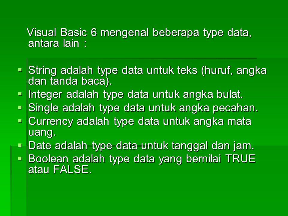 Visual Basic 6 mengenal beberapa type data, antara lain : Visual Basic 6 mengenal beberapa type data, antara lain :  String adalah type data untuk te