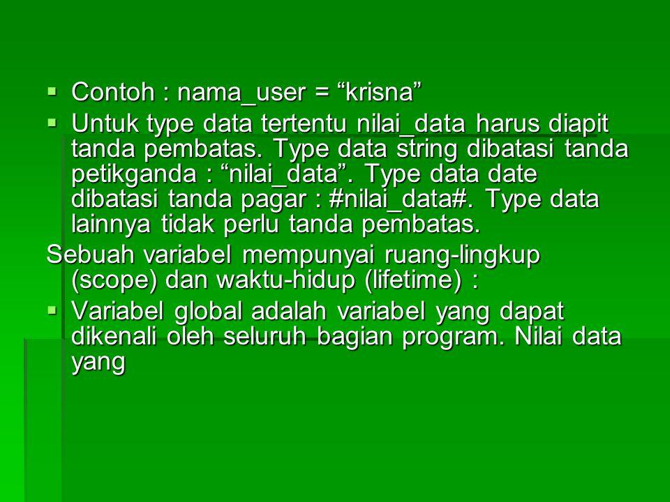""" Contoh : nama_user = """"krisna""""  Untuk type data tertentu nilai_data harus diapit tanda pembatas. Type data string dibatasi tanda petikganda : """"nilai"""