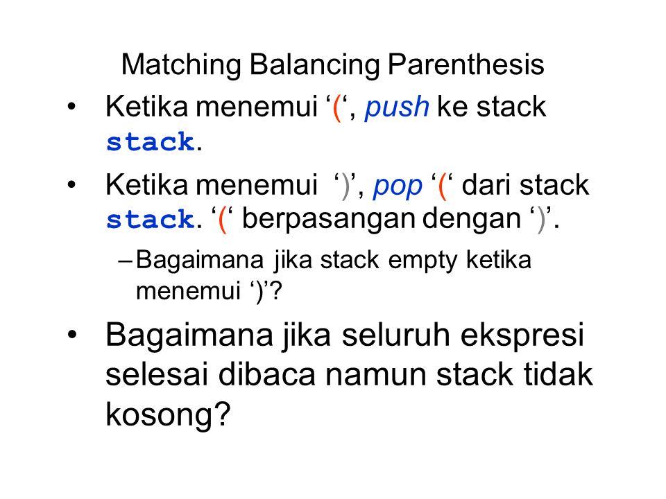 Matching Balancing Parenthesis Ketika menemui '(', push ke stack stack. Ketika menemui ')', pop '(' dari stack stack. '(' berpasangan dengan ')'. –Bag