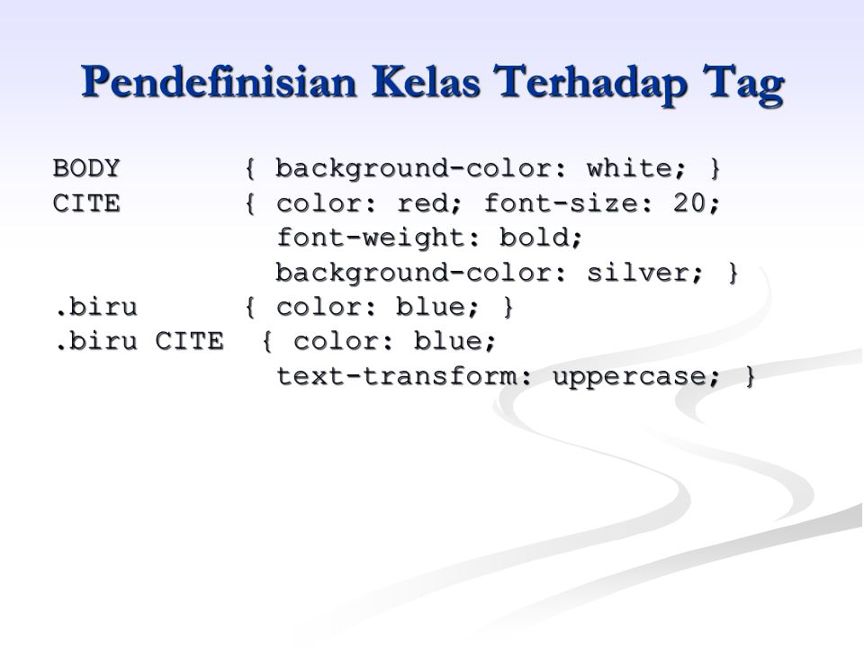 Pendefinisian Kelas Terhadap Tag BODY { background-color: white; } CITE { color: red; font-size: 20; font-weight: bold; font-weight: bold; background-color: silver; } background-color: silver; }.biru { color: blue; }.biru CITE { color: blue; text-transform: uppercase; } text-transform: uppercase; }