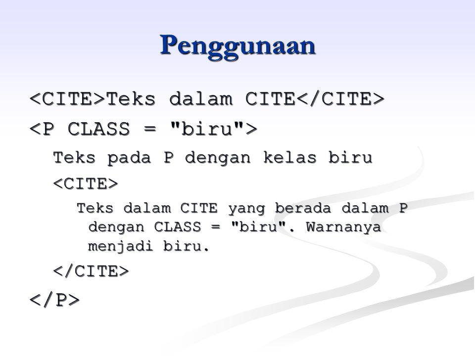 Penggunaan Teks dalam CITE Teks dalam CITE Teks pada P dengan kelas biru <CITE> Teks dalam CITE yang berada dalam P dengan CLASS = biru .