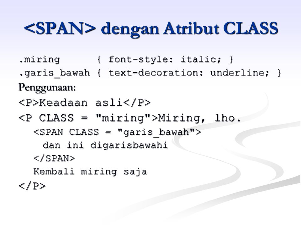 dengan Atribut CLASS dengan Atribut CLASS.miring { font-style: italic; }.garis_bawah { text-decoration: underline; } Penggunaan: Keadaan asli Keadaan asli Miring, lho.