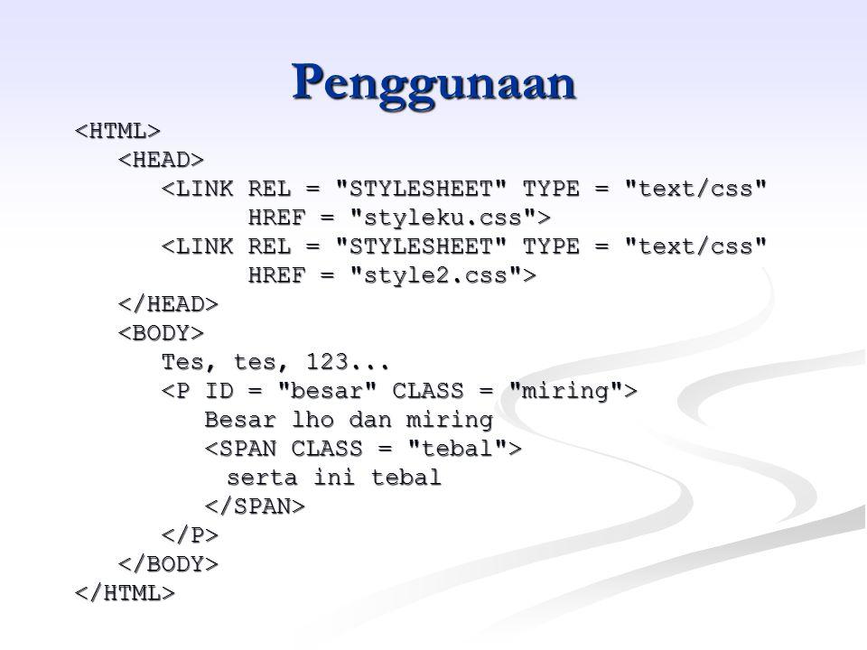 Penggunaan <HTML><HEAD> <LINK REL = STYLESHEET TYPE = text/css HREF = styleku.css > HREF = styleku.css > <LINK REL = STYLESHEET TYPE = text/css HREF = style2.css > HREF = style2.css ></HEAD><BODY> Tes, tes, 123...