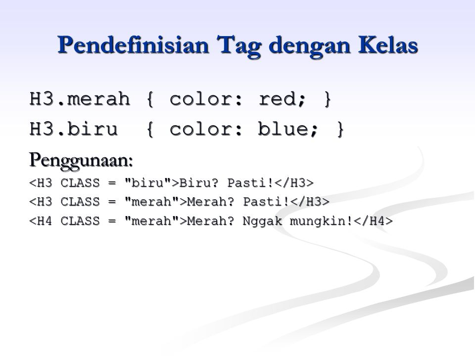 Komentar dalam Style Sheet /* H3.merah { color: red; } H3.merah { color: red; }*/ H3.biru { color: blue; } Penggunaan: Biru.