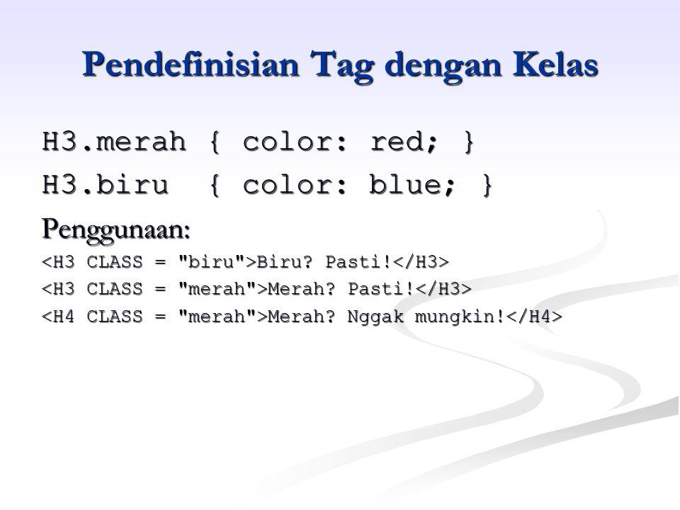 Pendefinisian Tag dengan Kelas H3.merah { color: red; } H3.biru { color: blue; } Penggunaan: Biru.