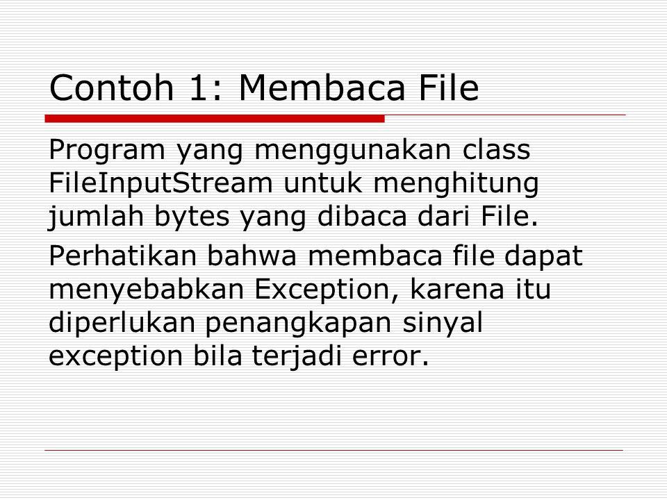 Contoh 1: Membaca File Program yang menggunakan class FileInputStream untuk menghitung jumlah bytes yang dibaca dari File. Perhatikan bahwa membaca fi