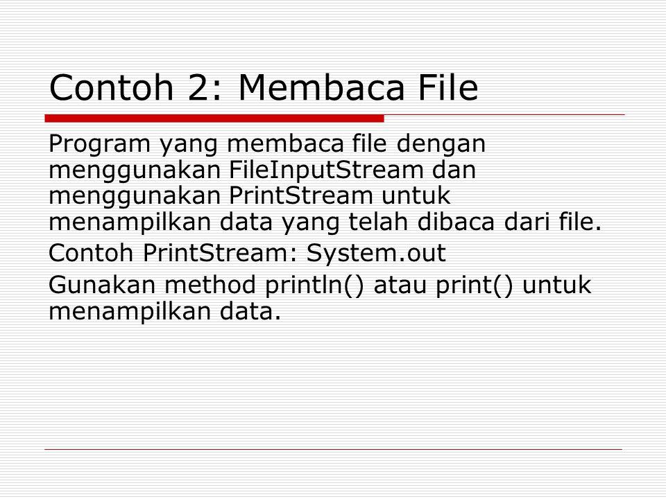 Contoh 2: Membaca File Program yang membaca file dengan menggunakan FileInputStream dan menggunakan PrintStream untuk menampilkan data yang telah diba
