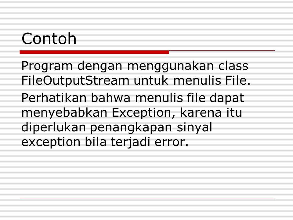 Contoh Program dengan menggunakan class FileOutputStream untuk menulis File. Perhatikan bahwa menulis file dapat menyebabkan Exception, karena itu dip