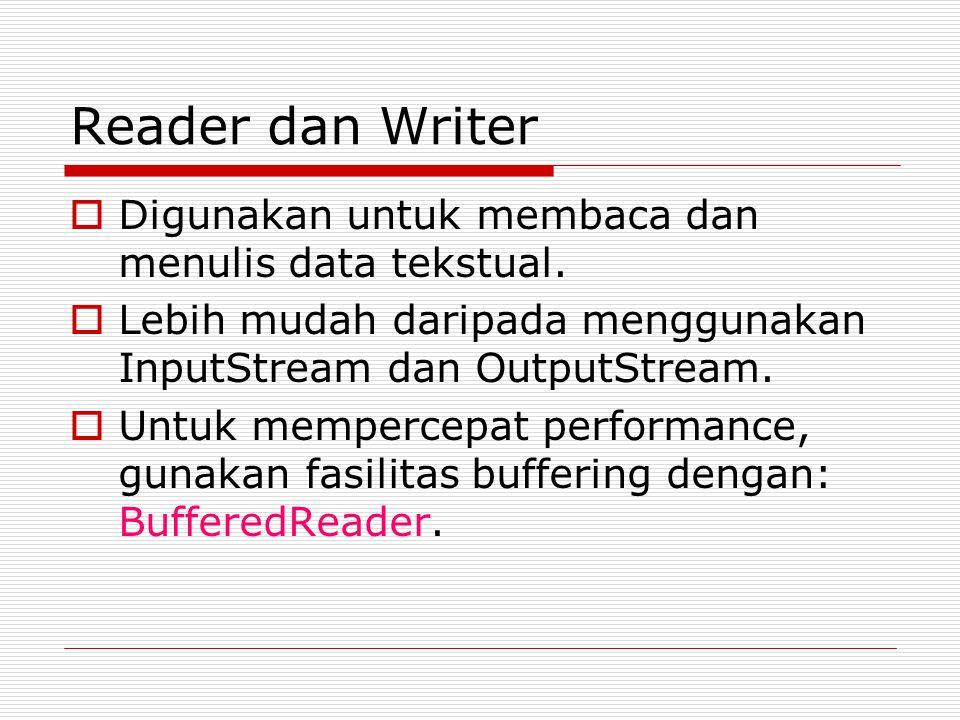 Reader dan Writer  Digunakan untuk membaca dan menulis data tekstual.  Lebih mudah daripada menggunakan InputStream dan OutputStream.  Untuk memper