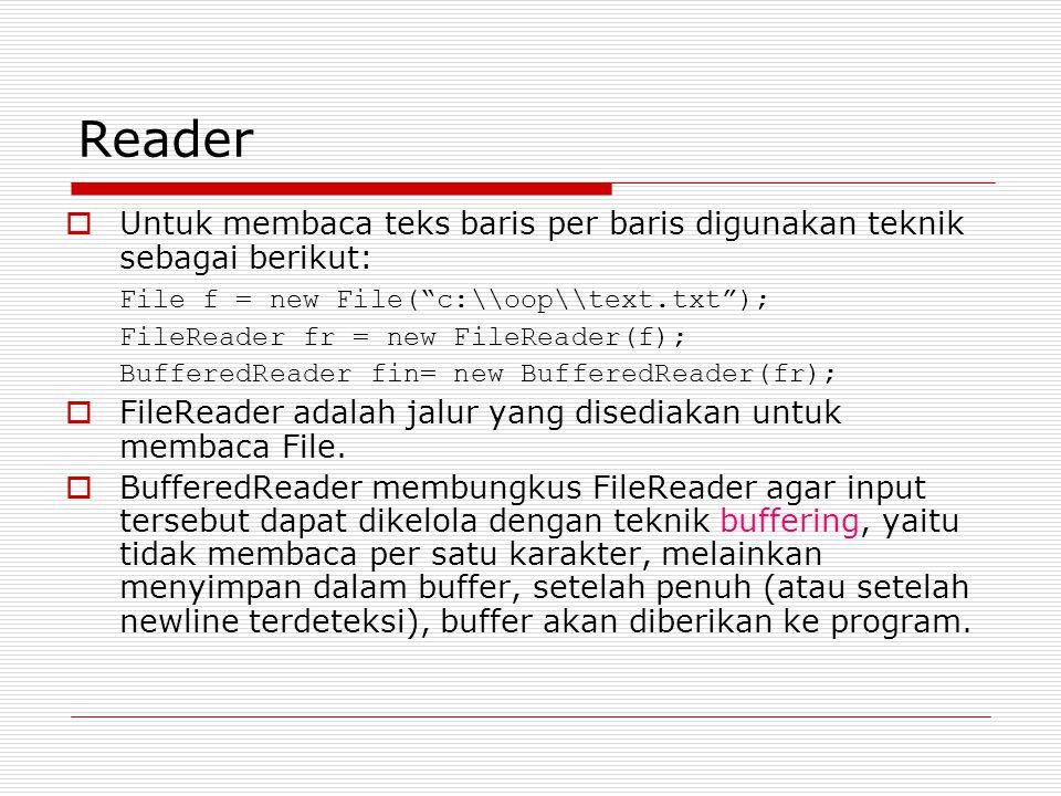 """Reader  Untuk membaca teks baris per baris digunakan teknik sebagai berikut: File f = new File(""""c:\\oop\\text.txt""""); FileReader fr = new FileReader(f"""