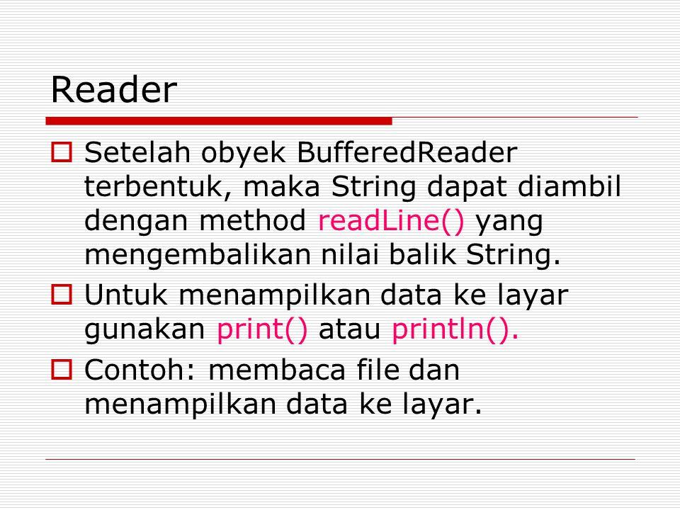 Reader  Setelah obyek BufferedReader terbentuk, maka String dapat diambil dengan method readLine() yang mengembalikan nilai balik String.  Untuk men