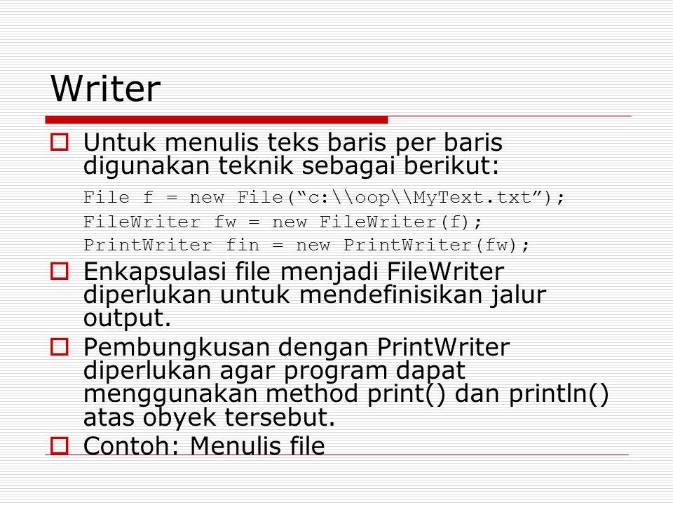 """Writer  Untuk menulis teks baris per baris digunakan teknik sebagai berikut: File f = new File(""""c:\\oop\\MyText.txt""""); FileWriter fw = new FileWriter"""