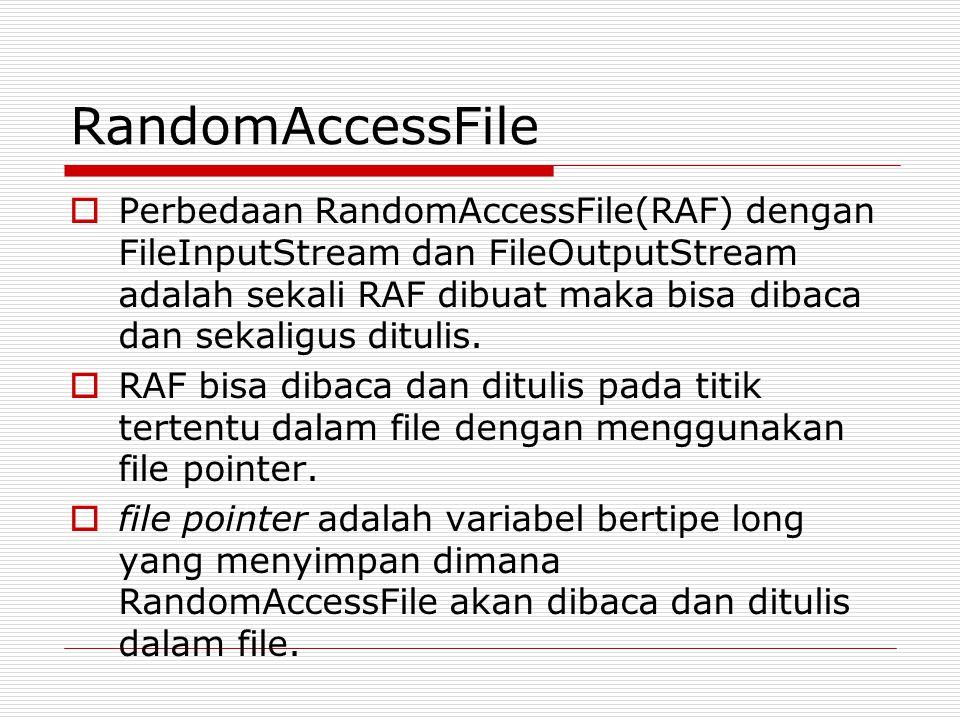 RandomAccessFile  Perbedaan RandomAccessFile(RAF) dengan FileInputStream dan FileOutputStream adalah sekali RAF dibuat maka bisa dibaca dan sekaligus