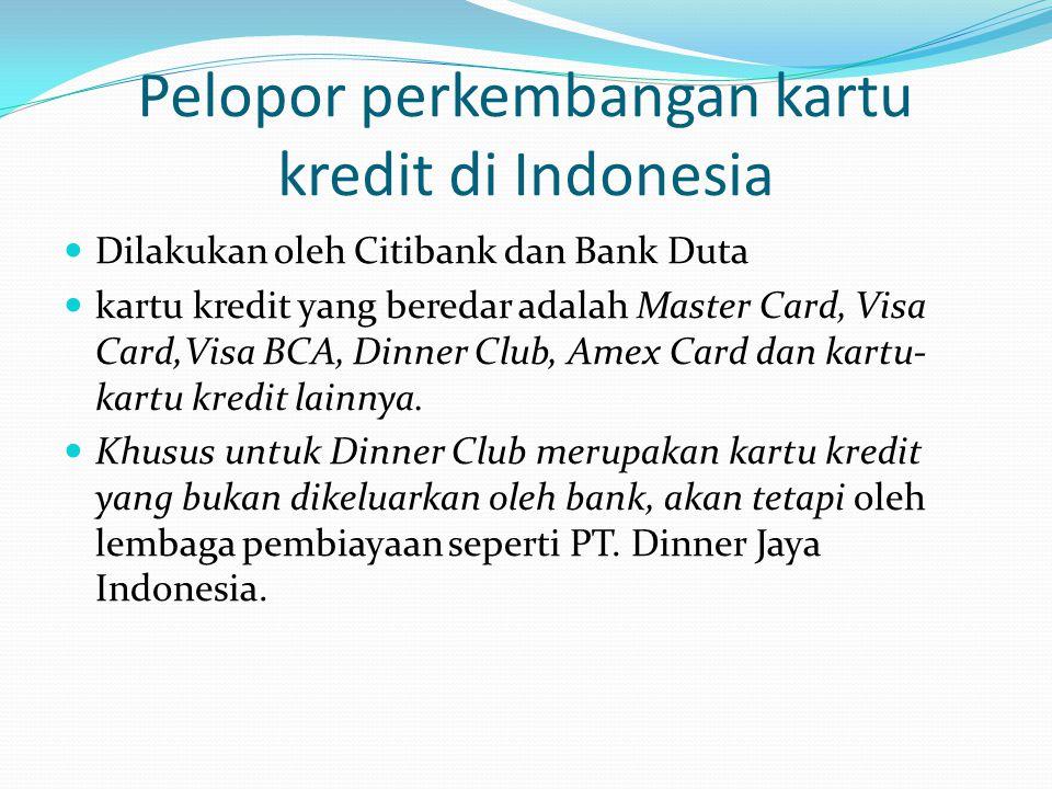 Pelopor perkembangan kartu kredit di Indonesia Dilakukan oleh Citibank dan Bank Duta kartu kredit yang beredar adalah Master Card, Visa Card,Visa BCA,