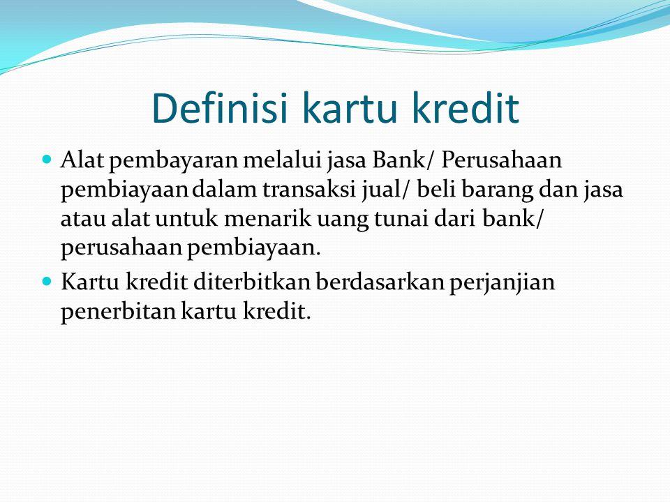 Definisi kartu kredit Alat pembayaran melalui jasa Bank/ Perusahaan pembiayaan dalam transaksi jual/ beli barang dan jasa atau alat untuk menarik uang