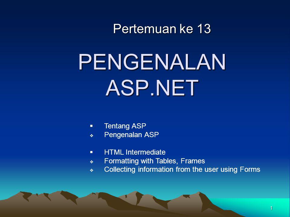 12 ASP.NET dan Visual Studio Perancangan untuk web aplikasi dan XMLWeb services Drag and drop untuk penggunaan tag HTML Penggunaan bahasa pemrograman yang terintegrasi ASP.NET dan Visual Studio ®.NET didesain untuk pembuatan web aplikasi