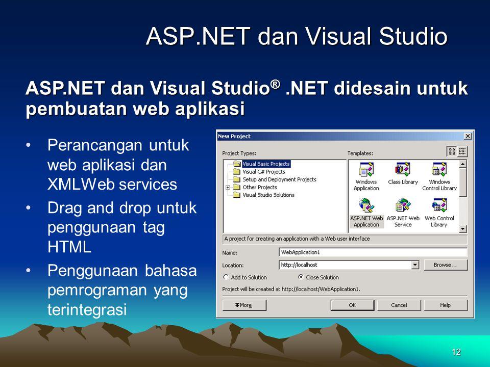 12 ASP.NET dan Visual Studio Perancangan untuk web aplikasi dan XMLWeb services Drag and drop untuk penggunaan tag HTML Penggunaan bahasa pemrograman