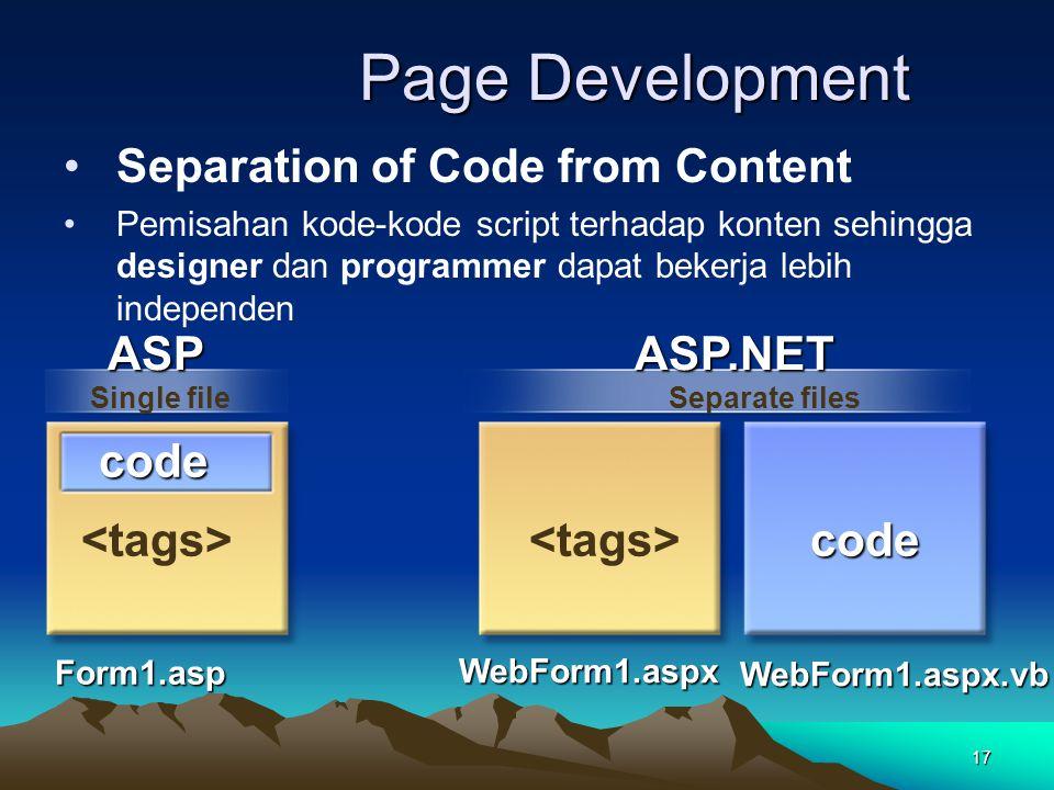 17 Page Development Separation of Code from Content Pemisahan kode-kode script terhadap konten sehingga designer dan programmer dapat bekerja lebih in