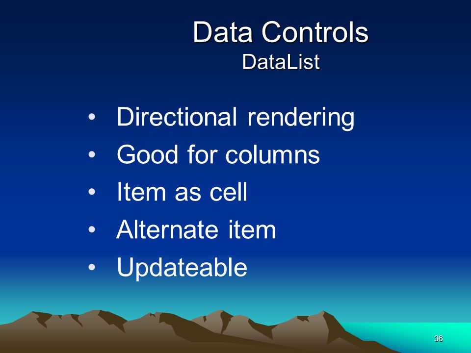 36 Data Controls DataList Directional rendering Good for columns Item as cell Alternate item Updateable
