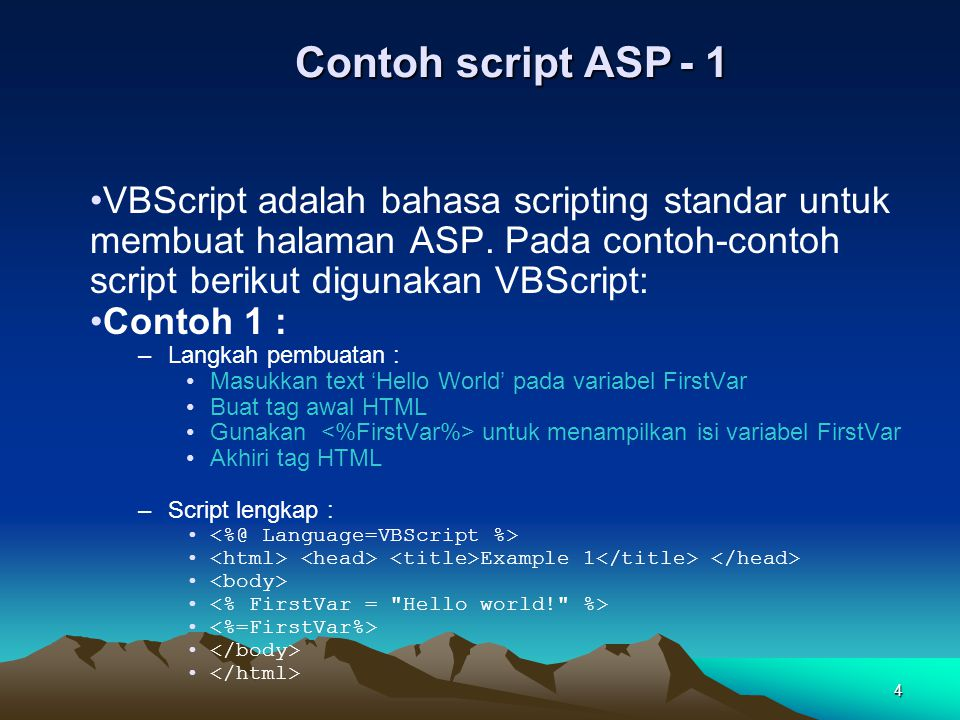 4 Contoh script ASP- 1 VBScript adalah bahasa scripting standar untuk membuat halaman ASP. Pada contoh-contoh script berikut digunakan VBScript: Conto