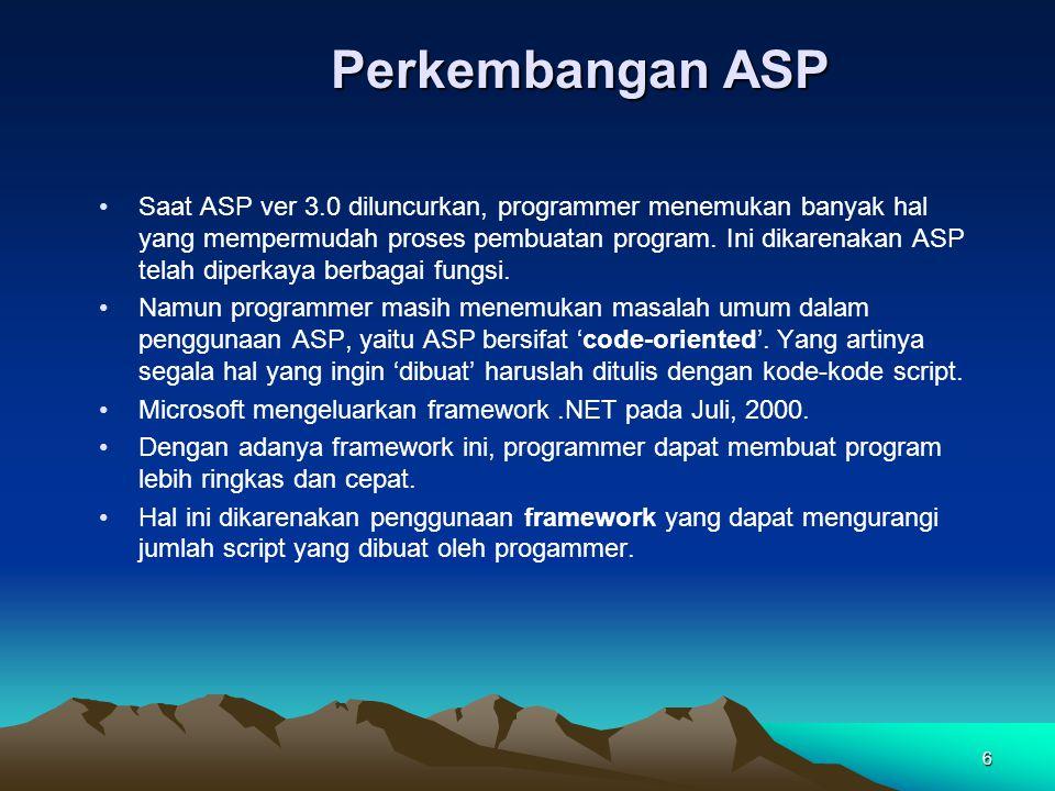 17 Page Development Separation of Code from Content Pemisahan kode-kode script terhadap konten sehingga designer dan programmer dapat bekerja lebih independen Form1.asp WebForm1.aspx WebForm1.aspx.vb code code Separate filesSingle file ASPASP.NET