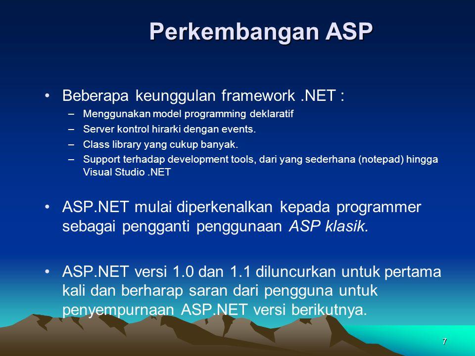 7 Perkembangan ASP Beberapa keunggulan framework.NET : –Menggunakan model programming deklaratif –Server kontrol hirarki dengan events. –Class library