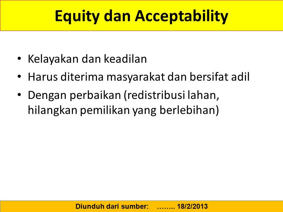 Equity dan Acceptability Kelayakan dan keadilan Harus diterima masyarakat dan bersifat adil Dengan perbaikan (redistribusi lahan, hilangkan pemilikan