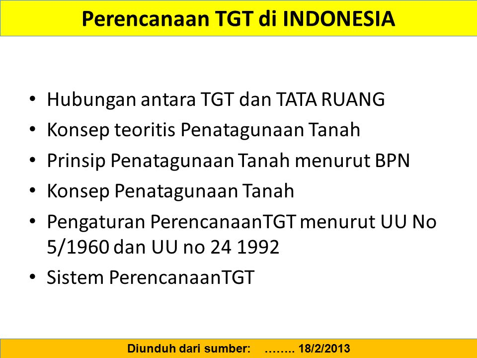 Perencanaan TGT di INDONESIA Hubungan antara TGT dan TATA RUANG Konsep teoritis Penatagunaan Tanah Prinsip Penatagunaan Tanah menurut BPN Konsep Penat