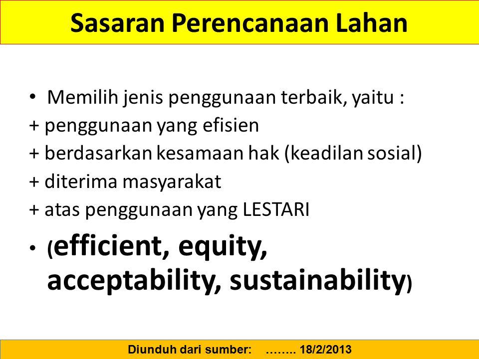 Sasaran Perencanaan Lahan Memilih jenis penggunaan terbaik, yaitu : + penggunaan yang efisien + berdasarkan kesamaan hak (keadilan sosial) + diterima