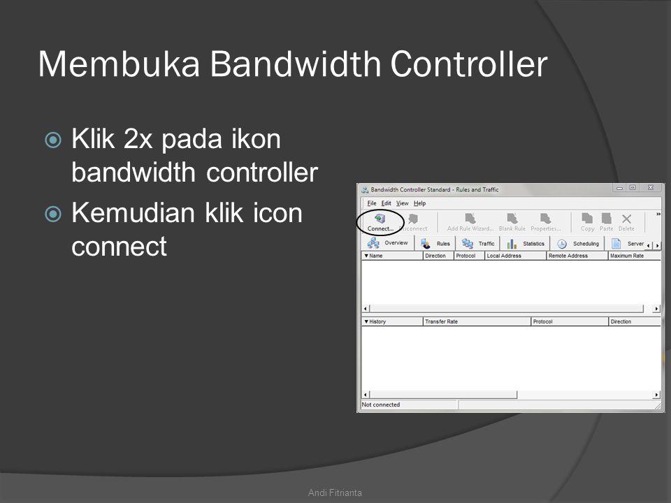Membuka Bandwidth Controller  Klik 2x pada ikon bandwidth controller  Kemudian klik icon connect Andi Fitrianta