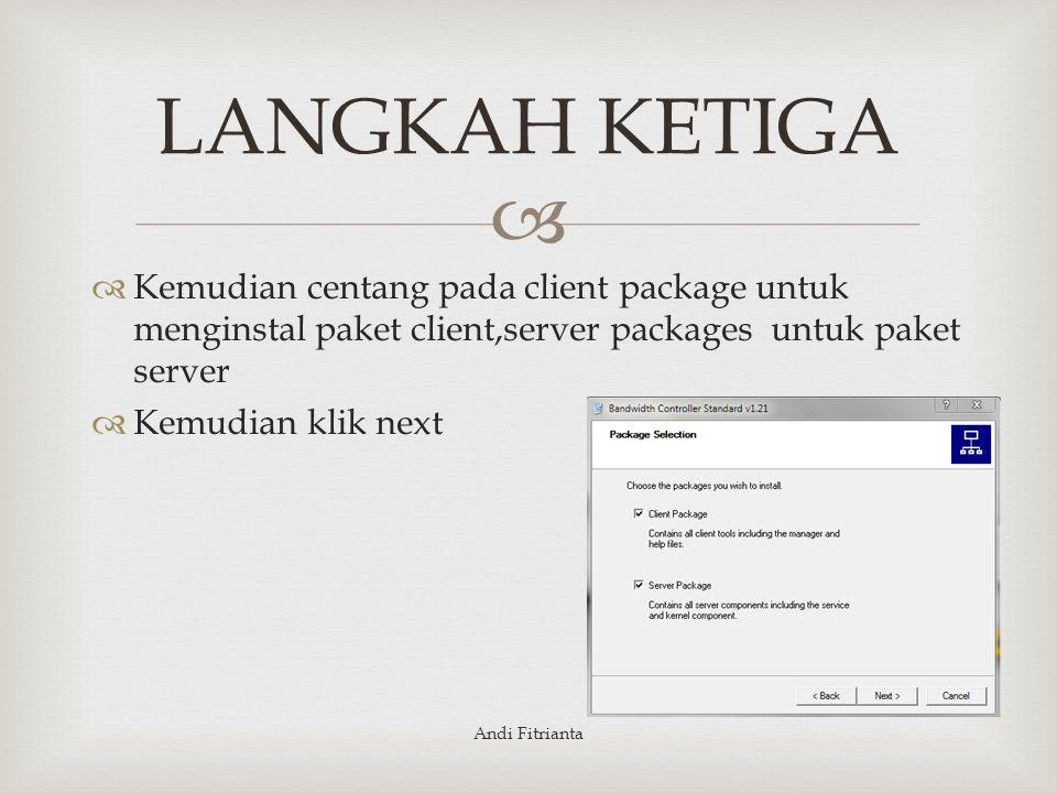  LANGKAH KETIGA  Kemudian centang pada client package untuk menginstal paket client,server packages untuk paket server  Kemudian klik next Andi Fitrianta
