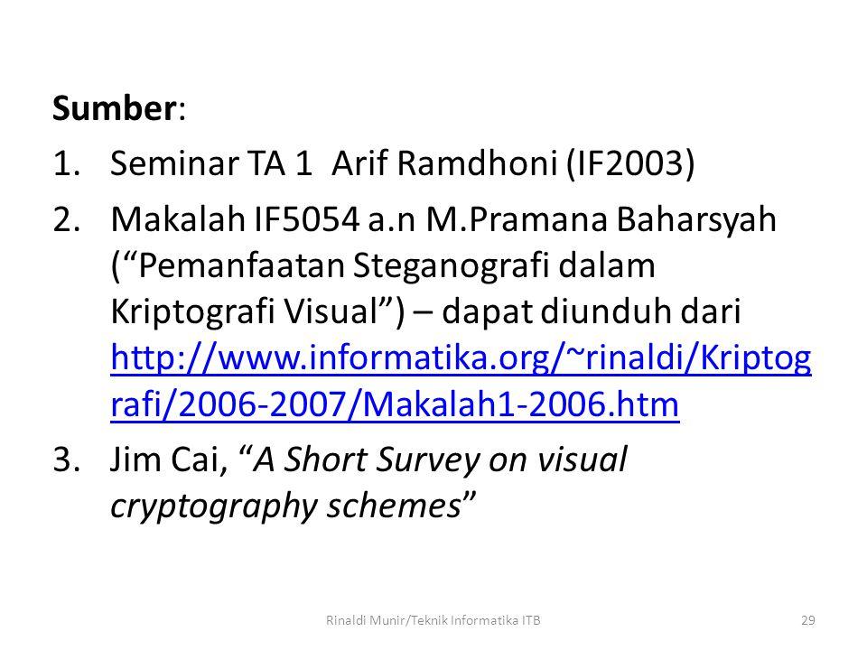 "29 Sumber: 1.Seminar TA 1 Arif Ramdhoni (IF2003) 2.Makalah IF5054 a.n M.Pramana Baharsyah (""Pemanfaatan Steganografi dalam Kriptografi Visual"") – dapa"