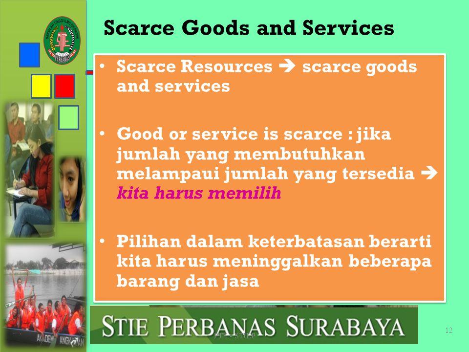 Goods and Services Resources dapat dikombinasikan untuk memproduksi barang dan jasa Goods – Bersifat Tangible – Memerlukan resources – Memuaskan kebut