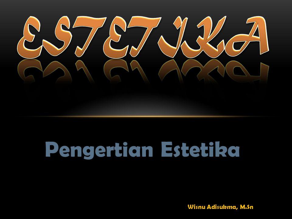 Pengertian Estetika Wisnu Adisukma, M.Sn